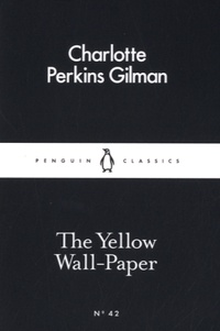 Charlotte Perkins Gilman - The Yellow Wall-Paper.