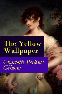 Charlotte Perkins Gilman - The Yellow Wallpaper (The Original 1892 New England Magazine Edition) - a feminist fiction classic.