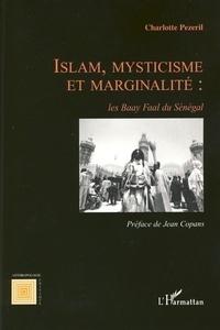 Charlotte Pezeril - Islam, mysticisme et marginalité : les Baay Faal du Sénégal.