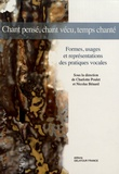 Charlotte Poulet et Nicolas Bénard - Chant pensé, chant vécu, temps chanté - Formes, usages et représentations des pratiques vocales.