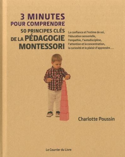 Charlotte Poussin - 3 minutes pour comprendre 50 principes clé de la pédagogie Montessori.
