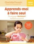 Charlotte Poussin et Anne Ghesquière - Apprends-moi à faire seul - La pédagogie Montessori expliquée aux parents.