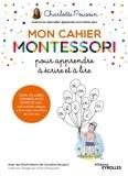 Charlotte Poussin - Mon cahier Montessori pour apprendre à écrire et à lire - Sons, syllabes, premiers mots écrits....