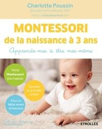 Charlotte Poussin - Montessori de la naissance à 3 ans - Apprends-moi à être moi-même.