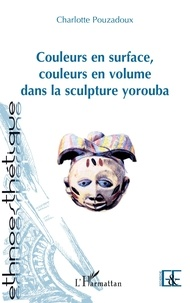 Deedr.fr Couleurs en surface, couleurs en volume dans la sculpture yorouba Image