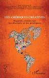 Charlotte Pujol et Emilie Doré - Les Amériques créatives - Regards croisés sur les discours et les pratiques.