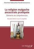 Charlotte Rabesahala-Randriamananoro - La religion malgache ancestrale pratiquée - Eléments de compréhension.
