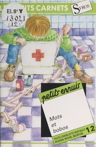 Charlotte Ruffault et Michel Beurton - Petits ennuis, mots et bobos.