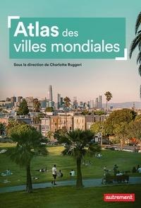 Charlotte Ruggeri - Atlas des villes mondiales.