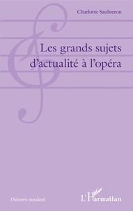 Charlotte Saulneron - Les grands sujets d'actualité à l'opéra.
