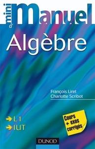 Charlotte Scribot et François Liret - Mini Manuel d'Algèbre - Cours et exercices corrigés.