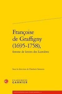 Charlotte Simonin - Françoise de Graffigny (1695-1758), femme de lettres des Lumières.