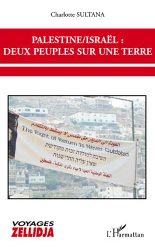 Charlotte Sultana - Palestine/ Israël : deux peuples sur une terre.