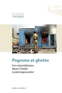 Charlotte Thomas - Pogroms et ghetto - Les musulmans dans l'Inde contemporaine.