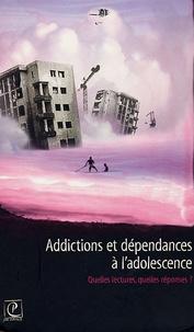 Charlotte Trabut et Jean Dugarin - Addictions et dépendances à l'adolescence - Quelles lectures, quelles réponses ?.