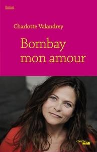 Charlotte Valandrey - Bombay mon amour.