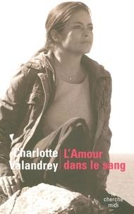Charlotte Valandrey - L'amour dans le sang.