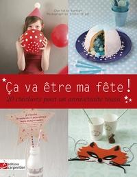 Charlotte Vannier - Ca va être ma fête ! - 10 créations pour un anniversaire réussi.