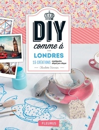 Charlotte Vannier et Marine Delmer - DIY comme à Londres - 15 créations expliquées étape par étape.