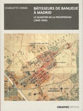 Charlotte Vorms - Bâtisseurs de banlieue - Madrid : le quartier de la Prosperidad (1860-1936).