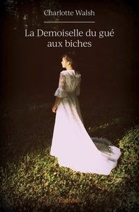Télécharger des livres gratuits sur epub La Demoiselle du gué aux biches FB2 MOBI par Charlotte Walsh