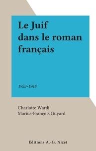 Charlotte Wardi et Marius-François Guyard - Le Juif dans le roman français - 1933-1948.