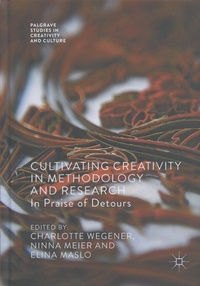 Charlotte Wegener et Ninna Meier - Cultivating Creativity in Methodology and Research - In Praise of Detours.