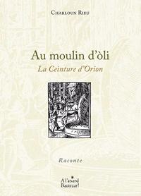 Charloun Rieu - Au moulin d'oli - La Ceinture d'Orion.