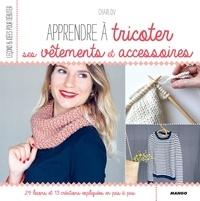 Charlov et Charlotte Legendre Brunet - Apprendre à tricoter ses vêtements et accessoires - 29 leçons et 13 créations expliquées en pas à pas.