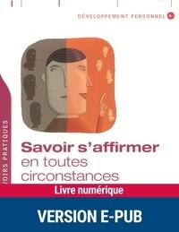 Téléchargez gratuitement des livres électroniques Savoir s'affirmer en toutes circonstances in French MOBI PDB CHM