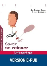 Epub ebooks à téléchargement gratuit Savoir se relaxer en choisissant sa méthode par Charly Cungi, Serge Limousin