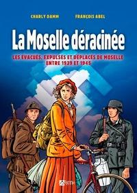 Charly Damn et François Abel - La Moselle déracinée - Les évacués, expulsés et déplacés de Moselle entre 1939 et 1945.