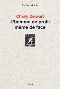 Charly Delwart - L'homme de profil même de face.