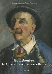 Charly Grenon et Pierre Péronneau - Goulebenèze, le Charentais par excellence.