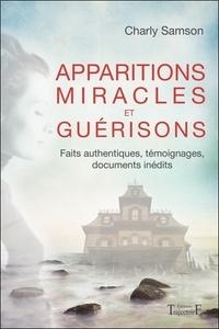Charly Samson - Apparitions miracles et guérisons - Faits authentiques, témoignages, documents inédits.