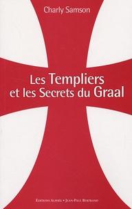 Charly Samson - Les Templiers et les secrets du Graal.