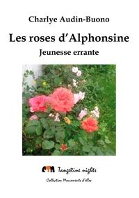 Charlye Audin-buono - Les roses d'Alphonsine.