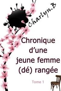 Charlyn B. - CHRONIQUE D'UNE JEUNE FEMME (DÉ)RANGÉE.