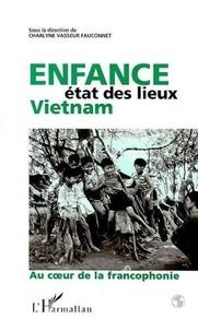 Charlyne Vasseur-Fauconnet et  Collectif - ENFANCE, ETAT DES LIEUX, VIETNAM. - Au coeur de la francophonie.