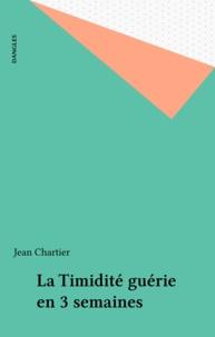 Chartier - La Timidité guérie en 3 semaines - Avec en appendice 7 trucs pour chasser le trac.