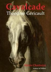 Chartraire Alexis - Cavalcade - Théodore Géricautl.