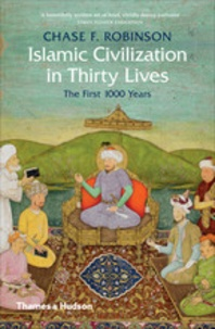 Islamic civilization in thirty lives - Chase Robinson |