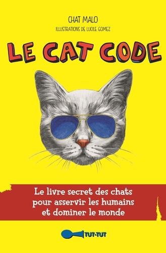 Chat Malo - Le Cat Code - Le livre secret des chats pour asservir les humains et dominer le monde.