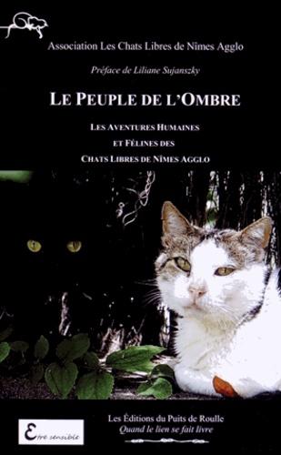Chats Libres de Nîmes Agglo - Le peuple de l'ombre - Les aventures humaines et félines des Chats libres de Nîmes agglo.