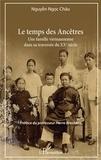 Châu Nguyen Ngoc - Le temps des ancêtres - Une famille vietnamienne dans sa traversée du XXe siècle.