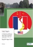 Châu Nguyen Ngoc - Viêt Nam - L'histoire politique des deux guerres contemporaines 1858-1954 et 1945-1975.