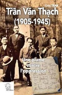 Chau Tran - Trân Van Thach (1905-1945) - Une plume contre l'oppression.
