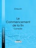Chauvin et  Ligaran - Le Commencement de la fin - Comédie.