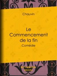 Chauvin - Le Commencement de la fin - Comédie.