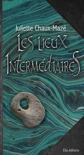 Chaux-maze Juliette - Les lieux intermediaires t2.